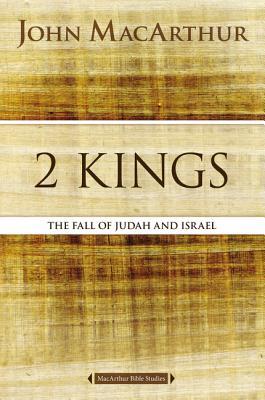 Image for 2 Kings: The Fall of Judah and Israel (MacArthur Bible Studies)