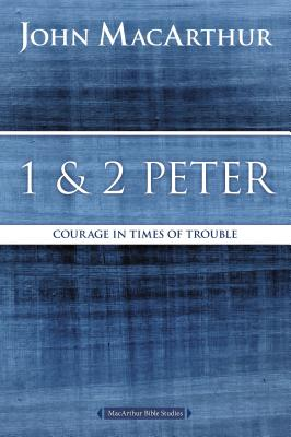 Image for 1 and 2 Peter: Courage in Times of Trouble (MacArthur Bible Studies)