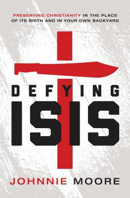 Image for Defying ISIS: Preserving Christianity in the Place of Its Birth and in Your Own Backyard
