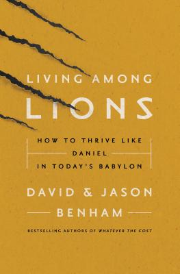 Image for Living Among Lions: How to Thrive like Daniel in Today's Babylon