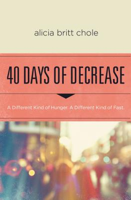Image for 40 Days of Decrease: A Lenten Journey for Those Hungry for a Different Kind of Fast