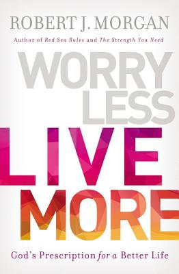 Image for Worry Less, Live More: God's Prescription for a Better Life