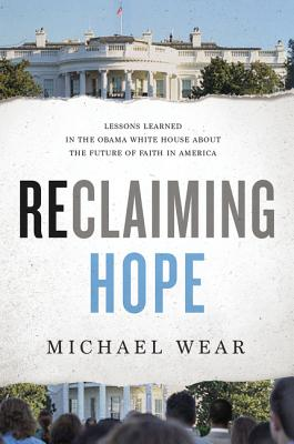 Image for Reclaiming Hope: Lessons Learned in the Obama White House About the Future of Faith in America