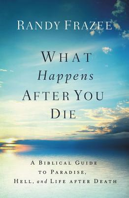 Image for What Happens After You Die: A Biblical Guide to Paradise, Hell, and Life After Death