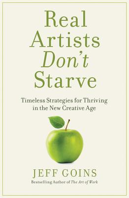 Image for Real Artists Don't Starve: Timeless Strategies for Thriving in the New Creative Age