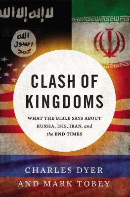 Image for Clash of Kingdoms: What the Bible Says about Russia, ISIS, Iran, and the Coming World Conflict