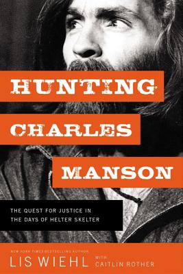 Image for HUNTING CHARLES MANSON : THE QUEST FOR JUSTICE IN THE DAYS OF HELTER SKELTER