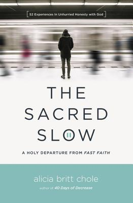 Image for The Sacred Slow: A Holy Departure From Fast Faith