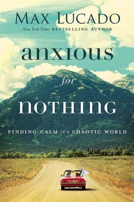 Image for Anxious for Nothing: Finding Calm in a Chaotic World