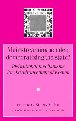 Image for Mainstreaming Gender, Democratizing The State?: Institutional Mechanisms for the Advancement of Women