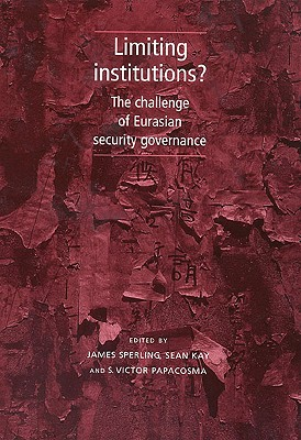 Image for Limiting Institutions?: The Challenge of Eurasian Security Governance