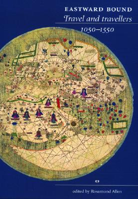 Image for Eastward Bound: Travel and Travellers, 1050-1550