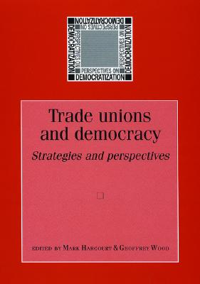 Image for Trade unions and democracy: Strategies and perspectives (Perspectives on Democratization MUP)