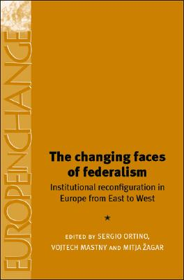 Image for The changing faces of federalism: Institutional reconfiguration in Europe from East to West (Europe in Change)
