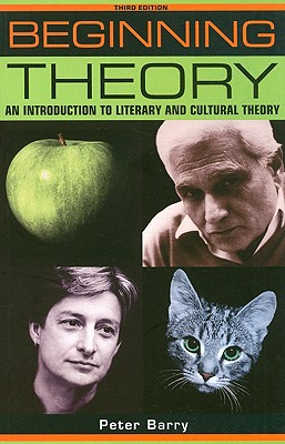 Beginning Theory: An Introduction to Literary and Cultural Theory, Barry, Peter