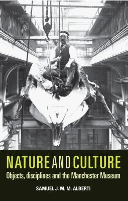 Nature and culture: Objects, disciplines and the Manchester Museum, Alberti, Samuel J. M. M.