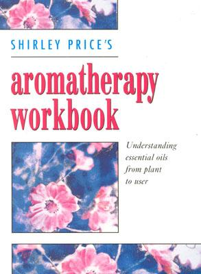 Image for Aromatherapy Workbook: A Complete Guide to Understanding and Using Essential Oils