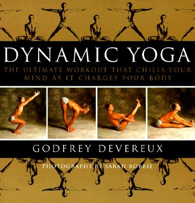 Image for Dynamic Yoga: The Ultimate Workout that Chills Your Mind as it Charges Your Bod