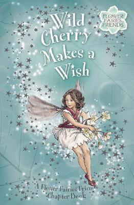 Image for Wild Cherry Makes a Wish: Flower Fairies Chapter book #4