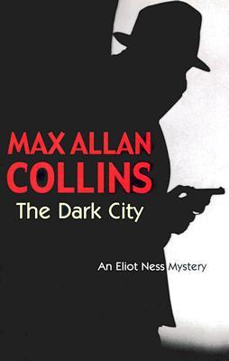 The Dark City (Eliot Ness Mystery), Collins, Max Allan