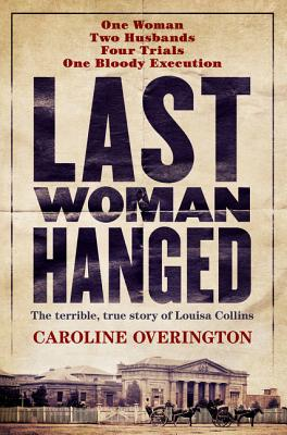 Image for Last Woman Hanged: The Terrible, True Story of Louisa Collins