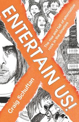 Entertain Us: The Rise and Fall of Alternative Rock in the Nineties, Schuftan, Craig