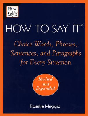 Image for How To Say It: Choice Words, Phrases, Sentences, And Paragraphs For Every Situation, Revised Edition