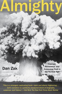 Image for Almighty: Courage, Resistance, and Existential Peril in the Nuclear Age