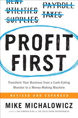 Image for PROFIT FIRST: TRANSFORM YOUR BUSINESS FROM A CASH-EATING MONSTER TO A MONEY-MAKING MACHINE