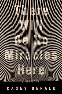 Image for There Will Be No Miracles Here: A Memoir