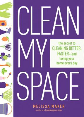 Image for Clean My Space: The Modern Guide to a Healthy, Happy Home