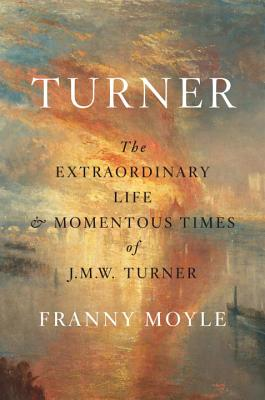Image for Turner: The Extraordinary Life and Momentous Times of J.M.W. Turner