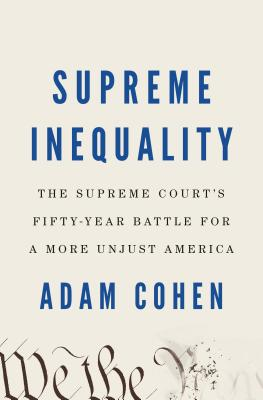 Image for SUPREME INEQUALITY: THE SUPREME COURT'S FIFTY-YEAR BATTLE FOR A MORE UNJUST AMERICA