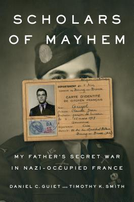 Image for Scholars of Mayhem: My Father's Secret War in Nazi-Occupied France