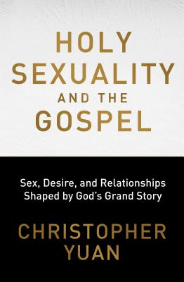 Image for Holy Sexuality and the Gospel: Sex, Desire, and Relationships Shaped by God's Grand Story