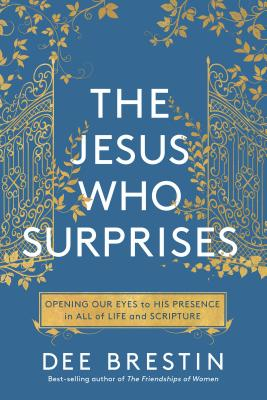 Image for The Jesus Who Surprises: Opening Our Eyes to His Presence in All of Life and Scripture