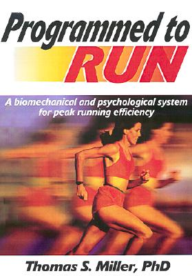 Programmed to Run: A Biomechanical and Psychological System for Peak Running Efficiency, Miller, Thomas