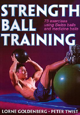 Image for STRENGTH BALL TRAINING 69 EXERCISES USING SWISS BALLS AND MEDICINE BALLS