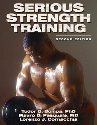 Serious Strength Training, Bompa, Tudor O.; Di Pasquale, Mauro; Cornacchia, Lorenzo