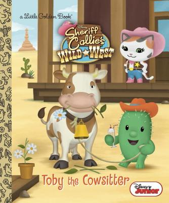 Image for Toby the Cowsitter (Disney Junior: Sheriff Callie's Wild West) (Little Golden Book)