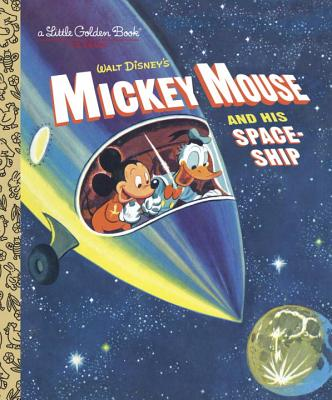 Image for Mickey Mouse and His Spaceship (Disney: Mickey Mouse) (Little Golden Book)