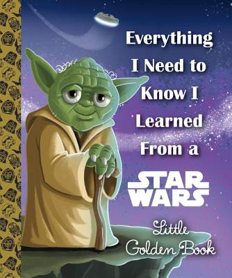 Image for Everything I Need to Know I Learned From a Star Wars Little Golden Book (Star Wars)