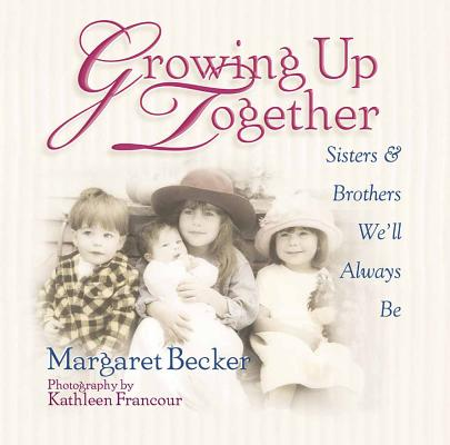 Image for Growing Up Together: Sisters and Brothers We'll Always Be
