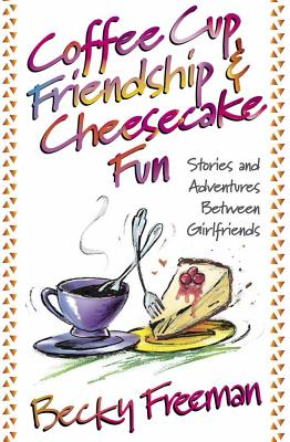 Image for Coffee Cup Friendship & Cheesecake Fun : Stories and Adventures Among True Friends