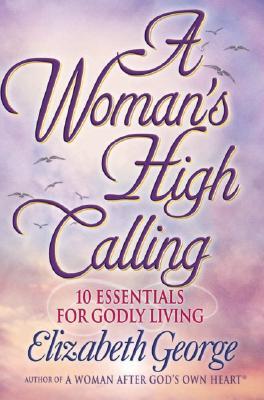 Womans High Calling, ELIZABETH GEORGE