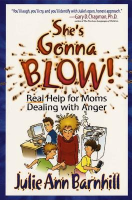 Image for She's Gonna Blow!: Real Help for Moms Dealing With Anger