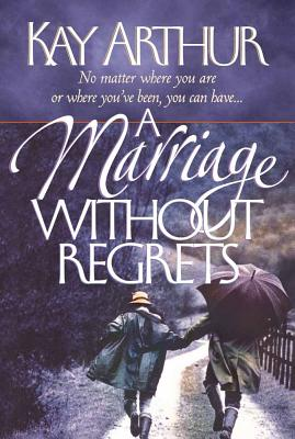 Image for A Marriage Without Regrets: No matter where you are or where you've been, you can have