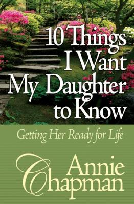 Image for 10 Things I Want My Daughter to Know: Getting Her Ready for Life