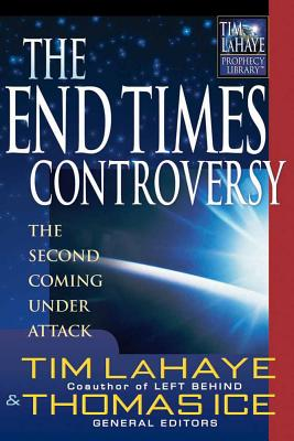 Image for The End Times Controversy: The Second Coming Under Attack (Tim Lahaye Prophecy Library)