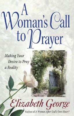 Image for *Use 9780736928687* A Woman's Call to Prayer: Making Your Desire to Pray a Reality (George, Elizabeth (Insp))